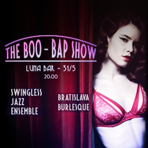 THE BOO – BAP SHOW, Swingless Jazz Ensemble a Bratislava Burlesque