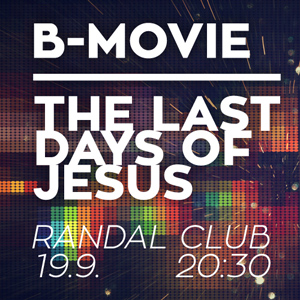 B-MOVIE / The Last Days of Jesus