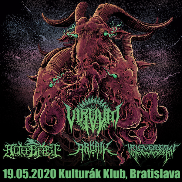 Virvum / Arkaik / Irreversible Mechanism / Alterbeast / Abyss Above - ZRUŠENÉ